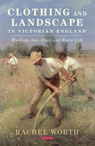 Clothing and landscape in Victorian England : working-class dress and rural life