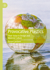 Provocative Plastics: Their Value in Design and Material Culture