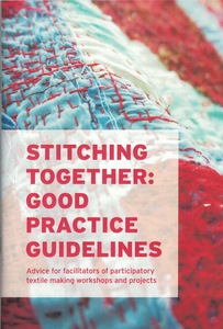 Stitching Together Good Practice Guidelines: Advice for facilitators of participatory textile making workshops and projects